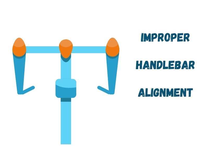 Improper handlebar alignment